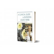 A Clinical Guide to Blending Liquid Herbs, 1st Edition